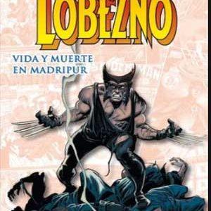 Wolverine: Vida y muerte en Madripur [Marvel Gold]